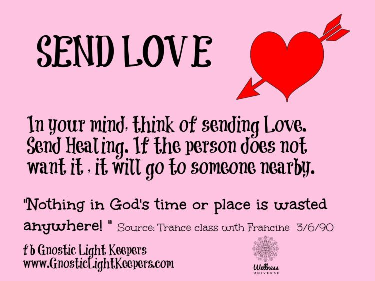 What do you want to send? Protection? Healing? Send-Love.-Nothing-is-wasted