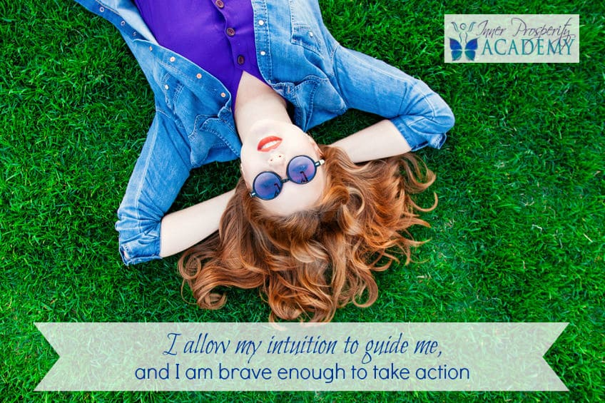 I allow my intuition to guide me and I am brave enough to take action. 225.-I-allow-my-intuition-to-
