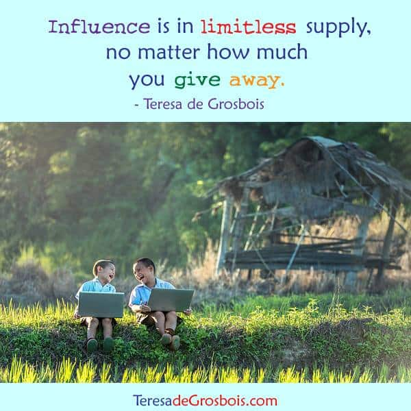 Influence is in limitless supply no matter how much you give away. 18952834_1580256958665764_1081450