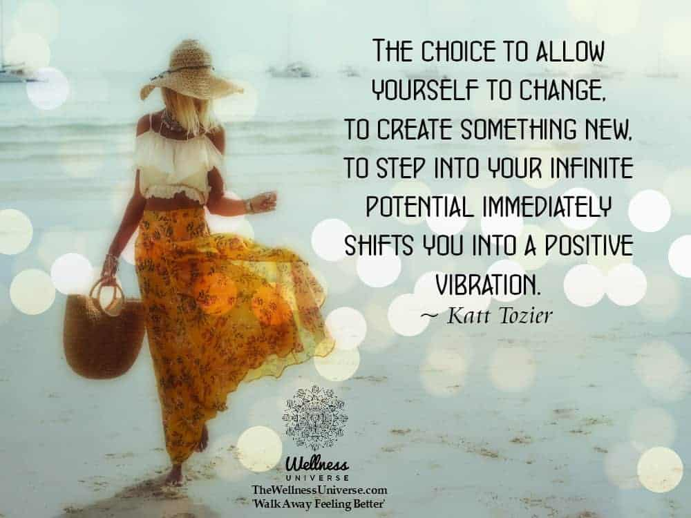 The choice to allow yourself to change, to create something new, to step into your infinite potentia