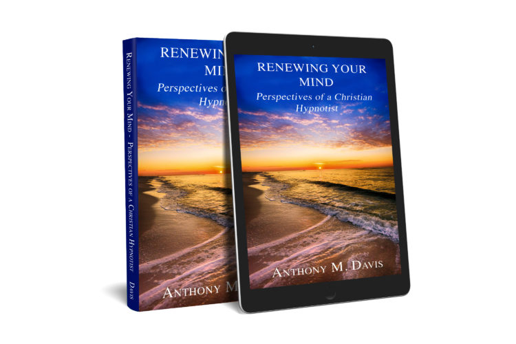 """My latest book was just published. """"Renewing Your Mind – Perspectives of a Christian Hypnoti"""
