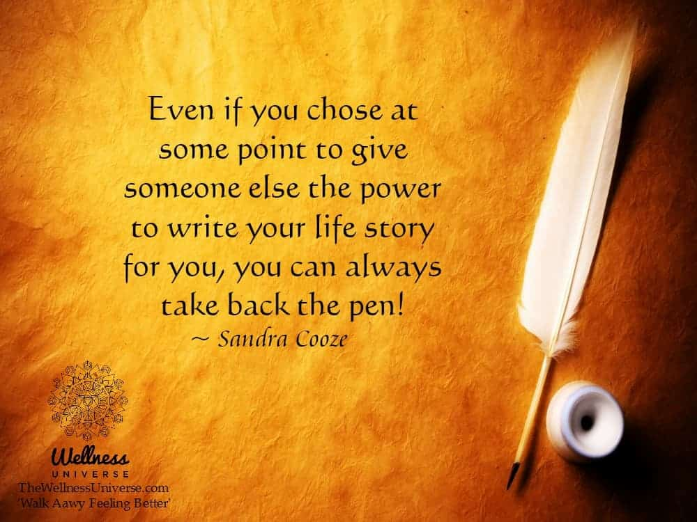 Even if you chose at some point to give someone else the power to write your life story for you, you