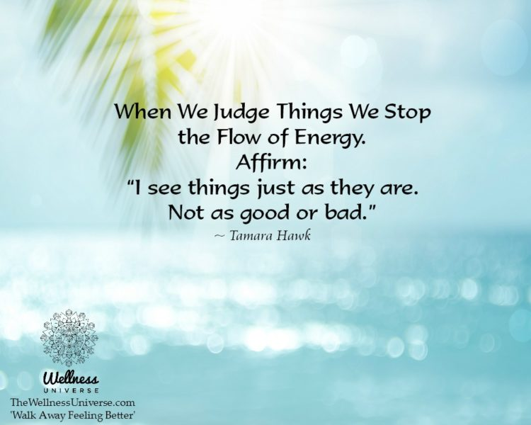 "When We Judge Things We Stop the Flow of Energy. Affirm: ""I see things just as they are. Not as go"