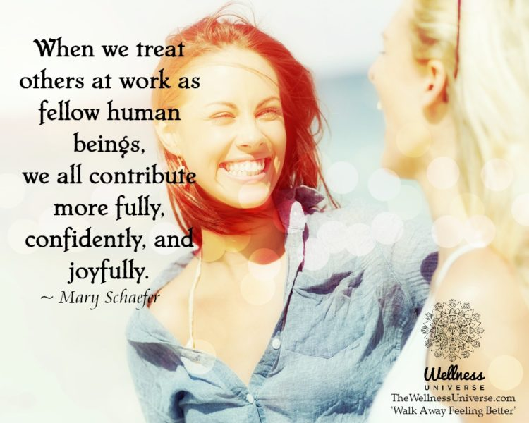 When we treat others at work as fellow human beings, we all contribute more fully, confidently, and