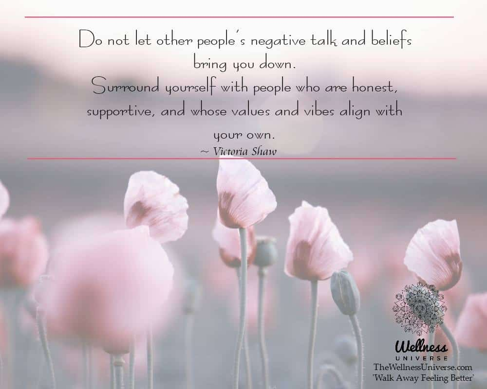 """Do not let other people's negative talk and beliefs bring you down. Surround yourself with"