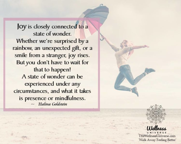 """""""Joy is closely connected to a state of wonder. Whether we're surprised by a rainbow, an une"""