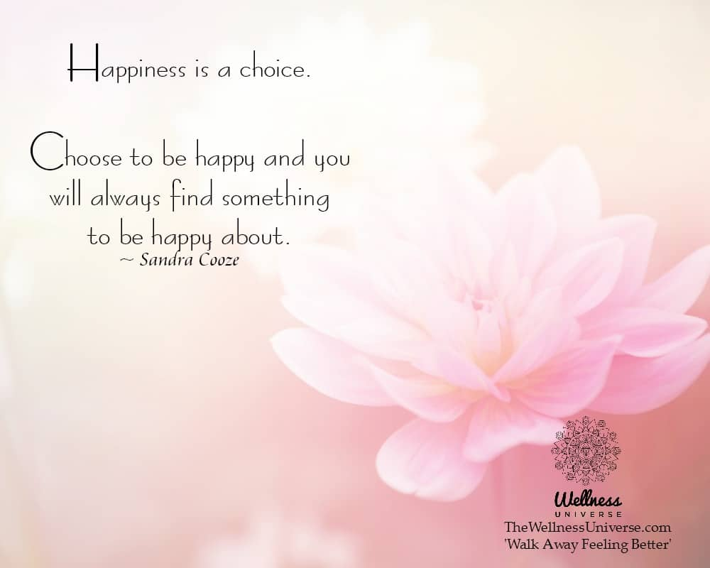 Happiness is a choice. Choose to be happy and you will always find something to be happy about. ~ @S