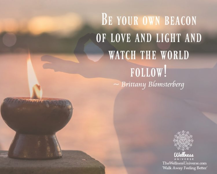 Be your own beacon of love and light and watch the world follow! ~ @BrittanyBlomsterberg #WUWorldCha