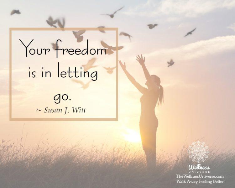 Your freedom is in letting go. ~ @SusanJWitt #WUWorldChanger https://www.facebook.com/WellnessUniver