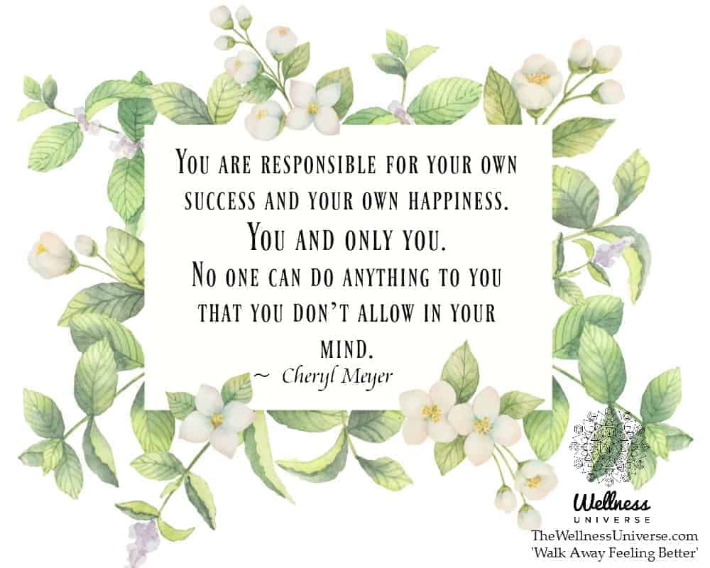 You are responsible for your own success and your own happiness. You and only you. No one can do any