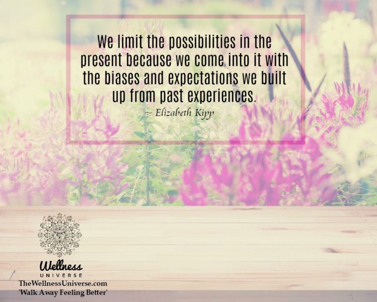 We limit the possibilities in the present because we come into it with the biases and expectations w