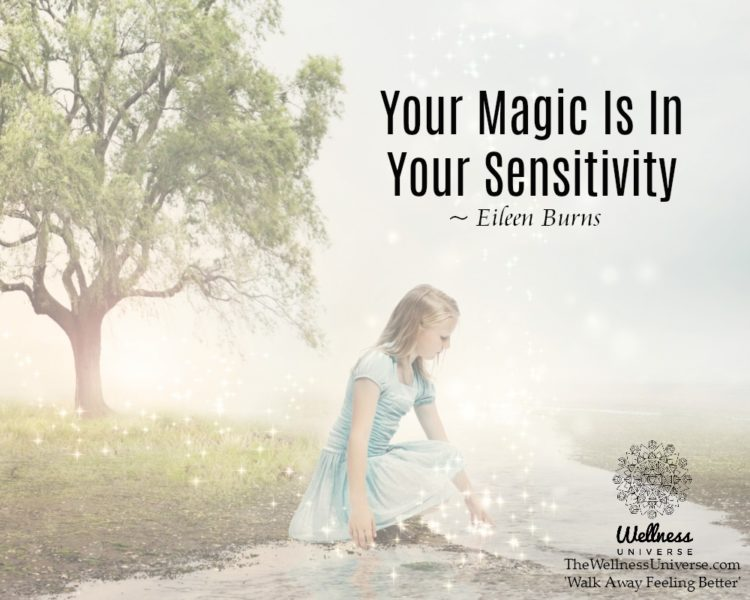 Your Magic Is In Your Sensitivity. ~ @EileenBurns #WUWorldChanger https://www.facebook.com/WellnessU