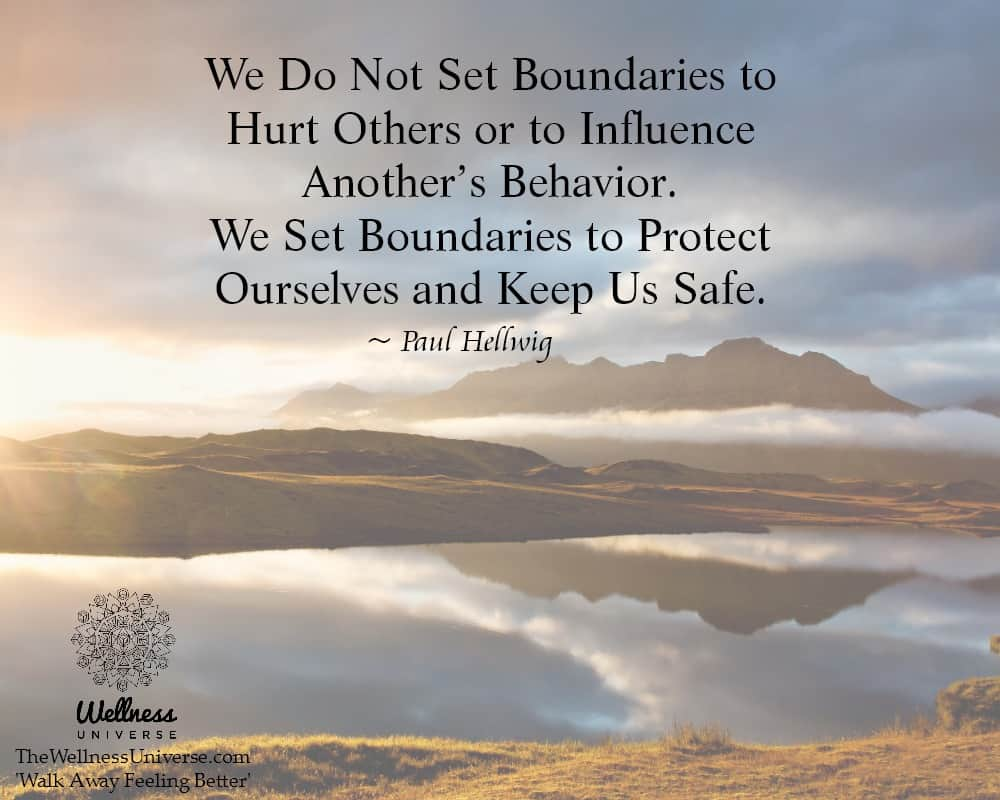 We Do Not Set Boundaries to Hurt Others or to Influence Another's Behavior. We Set Boundaries to P