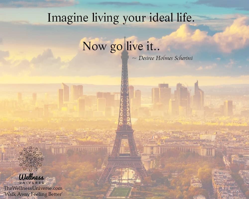 Imagine living your ideal life. Now go live it.. ~ @DesireeHolmesScherini #WUWorldChanger https://ww