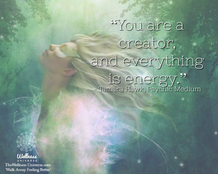 """You are a creator, and everything is energy."" ~ @TamaraHawk, Psychic Medium #WUWorldChanger htt"