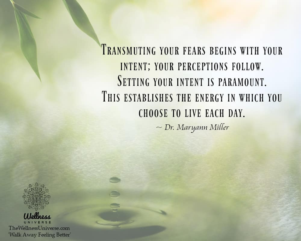 Transmuting your fears begins with your intent; your perceptions follow. Setting your intent is para