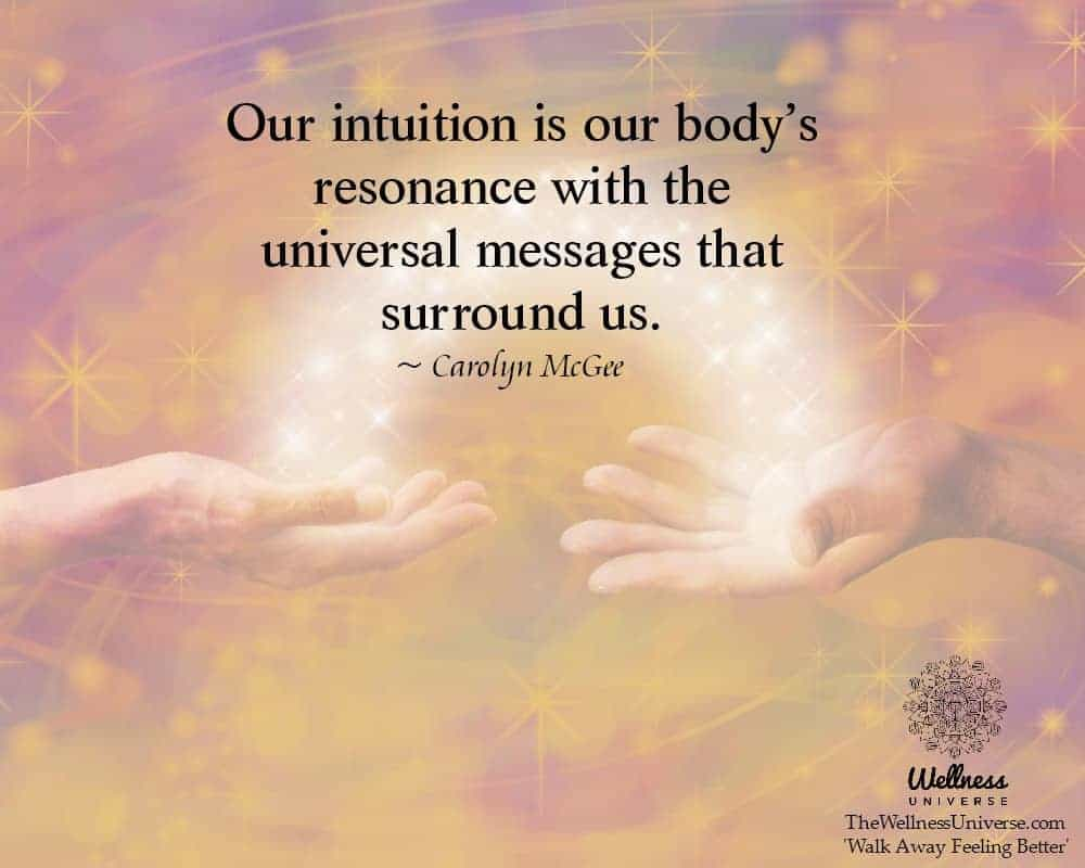 Our intuition is our body's resonance with the universal messages that surround us. ~@CarolynMcGee