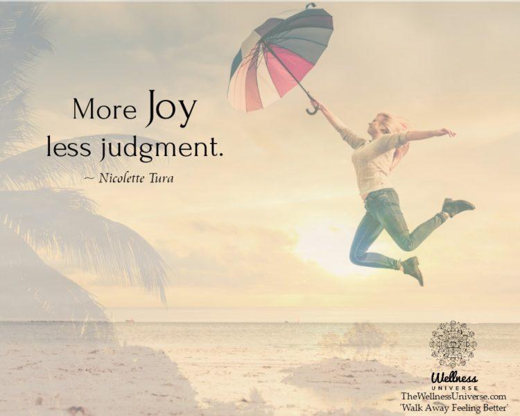 More JOY less judgment. ~ @NicoletteTura #WUWorldChanger https://www.facebook.com/WellnessUniverse/p