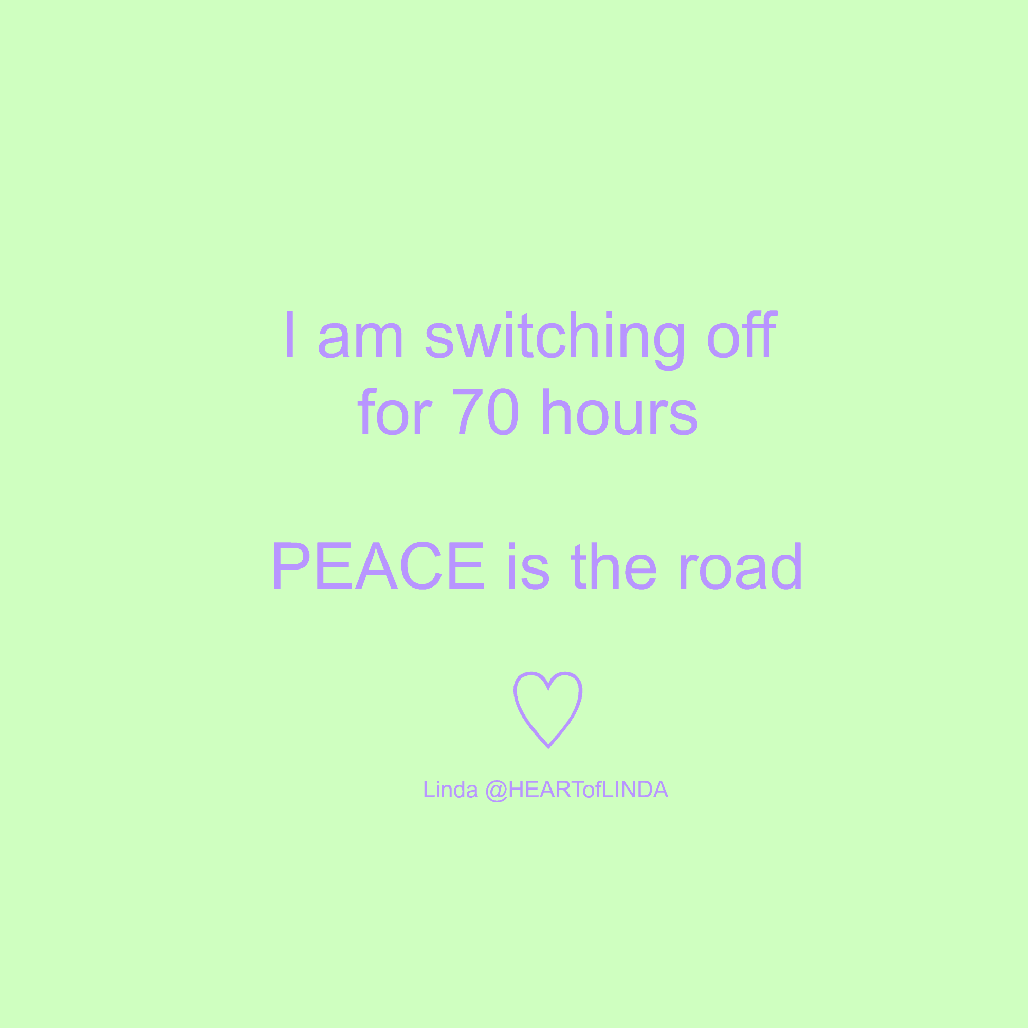 Hi everyone, I'm switching off everything for the next 70 hours. Back 7pm AWST #peace ♡Linda