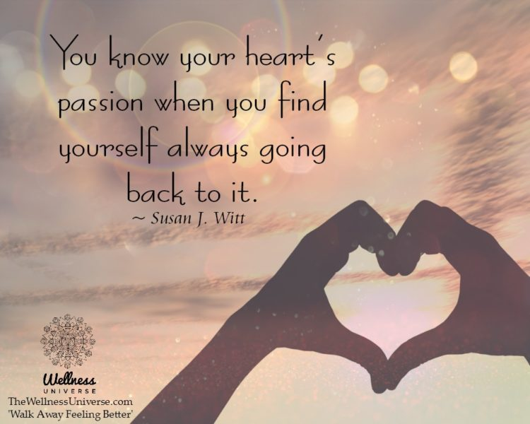You know your heart's passion when you find yourself always going back to it. ~ @susanjwitt #WUWor