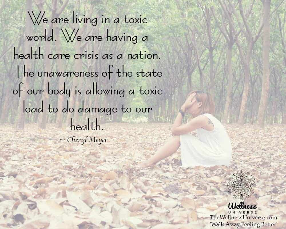 We are living in a toxic world. We are having a health care crisis as a nation. The unawareness of t