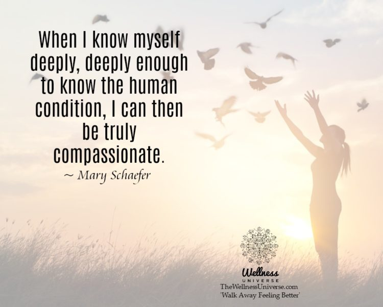 When I know myself deeply, deeply enough to know the human condition, I can then be truly compassion