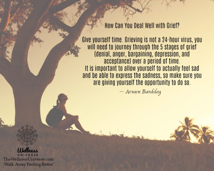 How Can You Deal Well with Grief? Give yourself time. Grieving is not a 24-hour virus, you will need