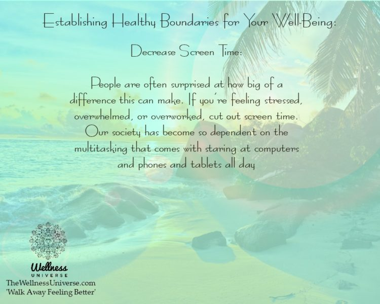 Establishing Healthy Boundaries for Your Well-Being: 1. Decrease Screen Time: People are often surpr
