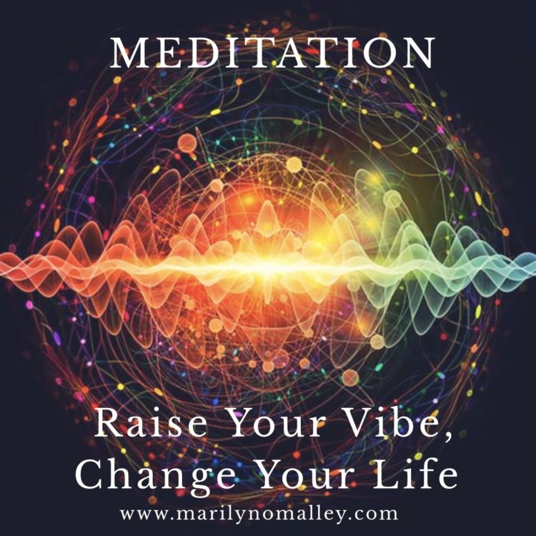https://www.marilynomalley.com/meditation-raise-your-vibe/ fullsizeoutput_2573