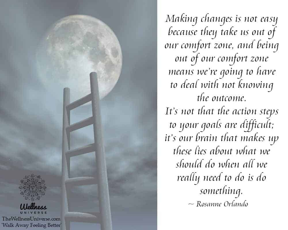 Making changes is not easy because they take us out of our comfort zone, and being out of our comfor