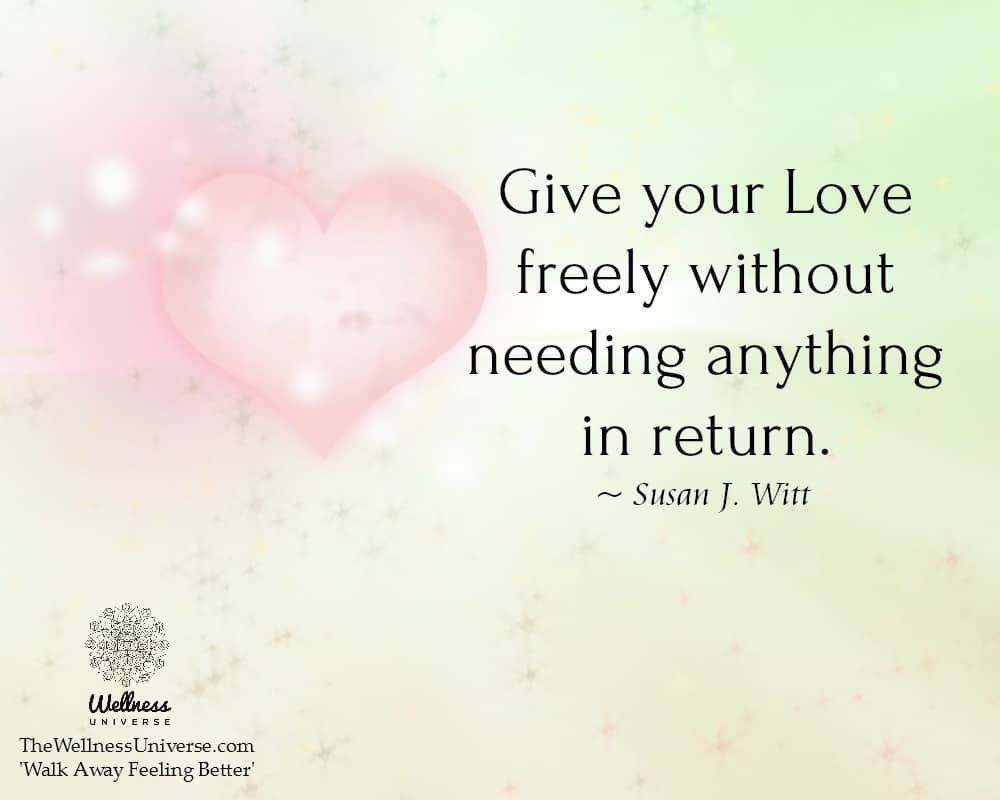 Give your Love freely without needing anything in return. ~@susanjwitt #WUWorldChanger https://www.f