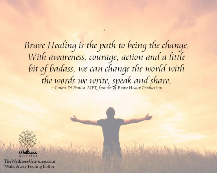 """""""Brave Healing is the path to being the change. With awareness, courage, action and a little bit o"""
