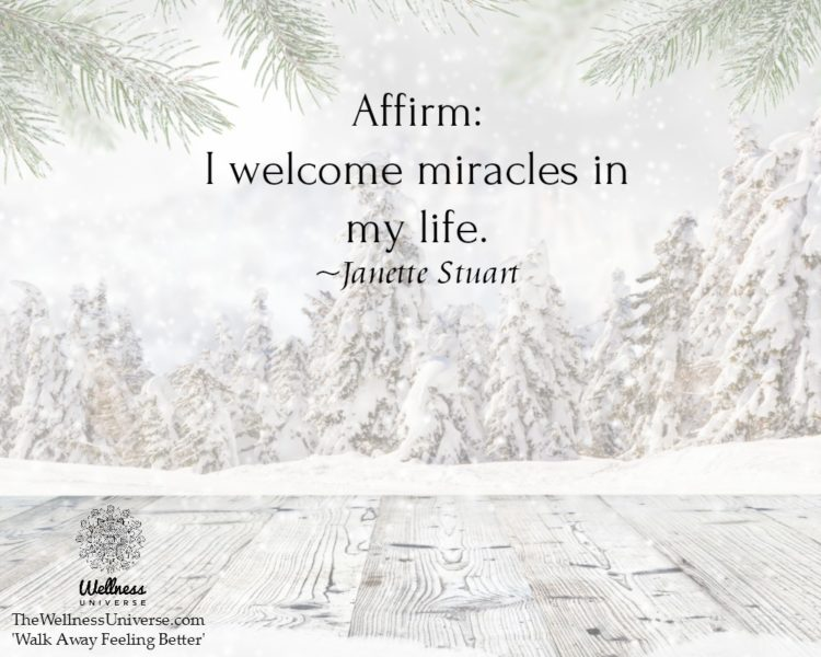 Affirm: I welcome miracles in my life. ~@JanetteStuart #WUWorldChanger Excerpt from: https://blog.th