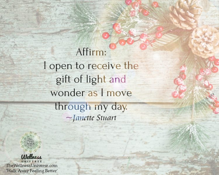 Affirm: I open to receive the gift of light and wonder as I move through my day. ~@JanetteStuart #WU