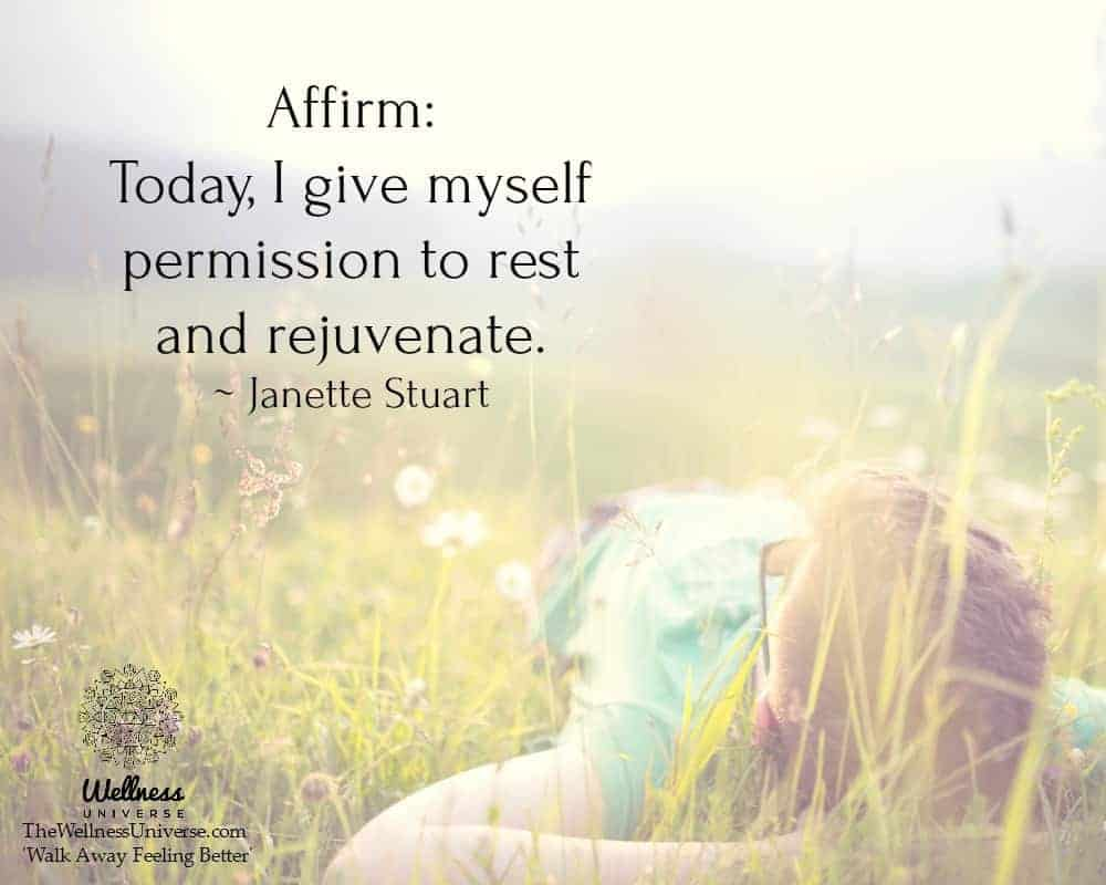Affirm: Today, I give myself permission to rest and rejuvenate. ~ @JanetteStuart #WUWorldChanger Exc