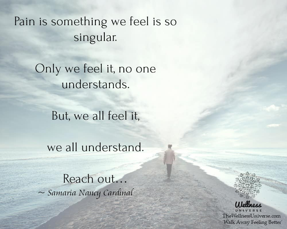 Pain is something we feel is so singular. Only we feel it, no one understands. But, we all feel it,