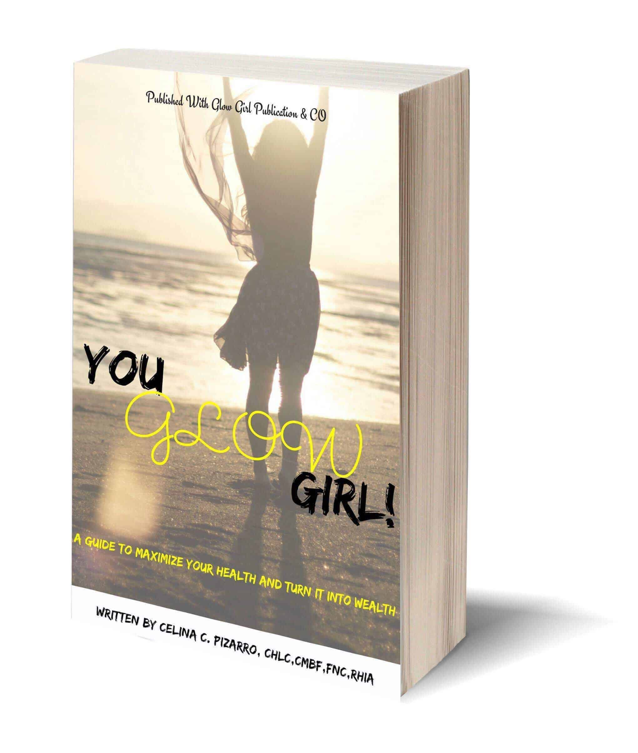 """You GLOW Girl!"", A Women's Guide to Maximize your Health and Turn it into Wealth"