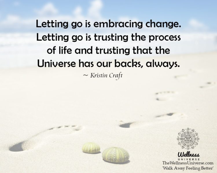 Letting go is embracing change. Letting go is trusting the process of life and trusting that the Uni