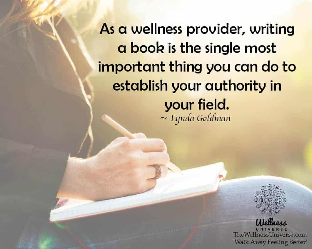 As a wellness provider, writing a book is the single most important thing you can do to establish yo