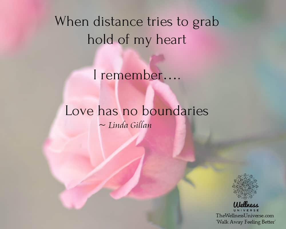 When distance tries to grab hold of my heart I remember…. Love has no boundaries. ~@LindaGillan #W