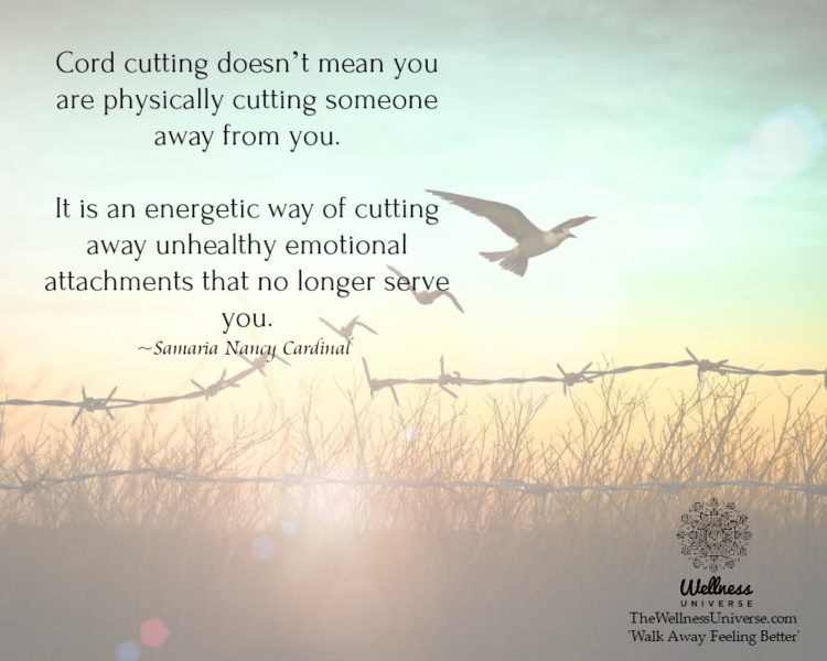Cord cutting doesn't mean you are physically cutting someone away from you. It is an energetic way