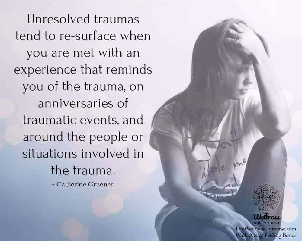 Unresolved traumas tend to re-surface when you are met with an experience that reminds you of the tr