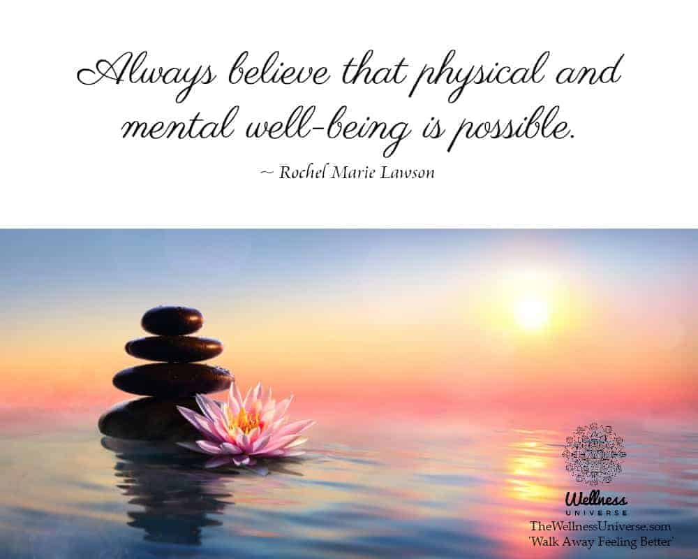 Always believe that physical and mental well-being is possible. ~ @RochelMarieLawson #WUWorldChanger
