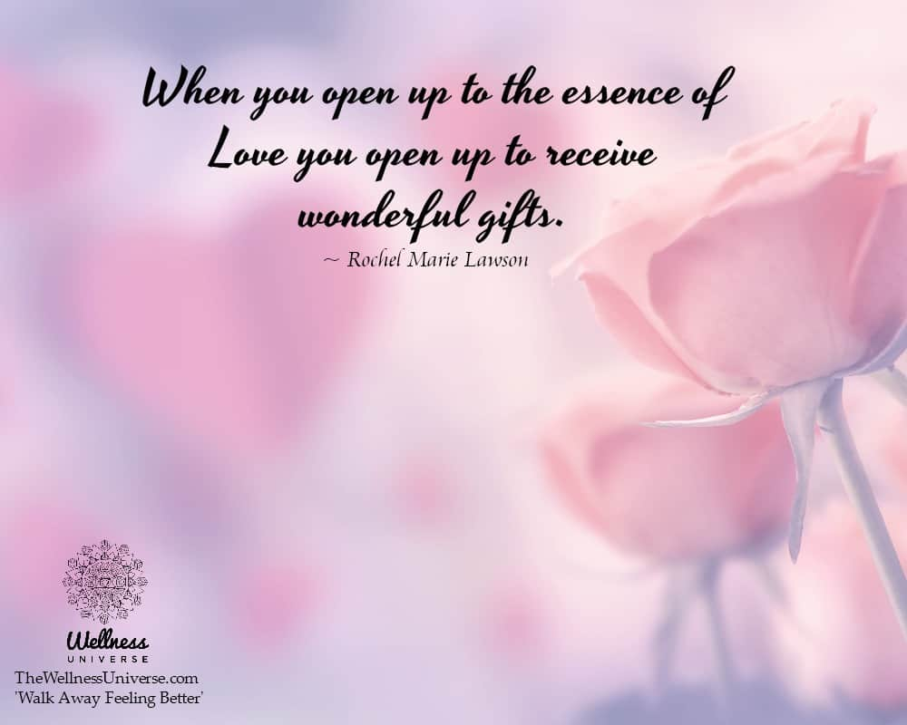 When you open up to the essence of love you open up to receive wonderful gifts. ~@RochelMarieLawson