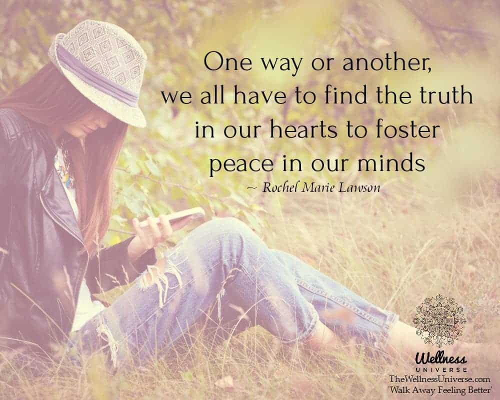 One way or another, we all have to find the truth in our hearts to foster peace in our minds. ~@Roch