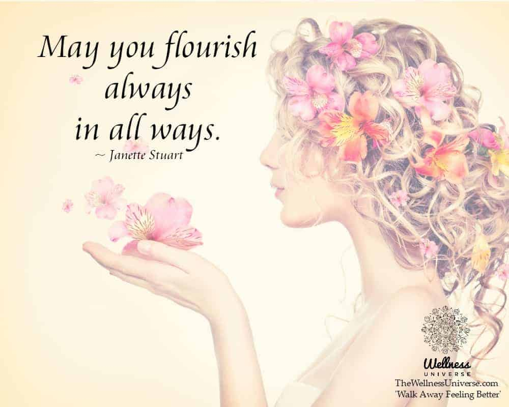 May you flourish always in all ways. ~@JanetteStuart #WUWorldChanger https://www.facebook.com/Wellne