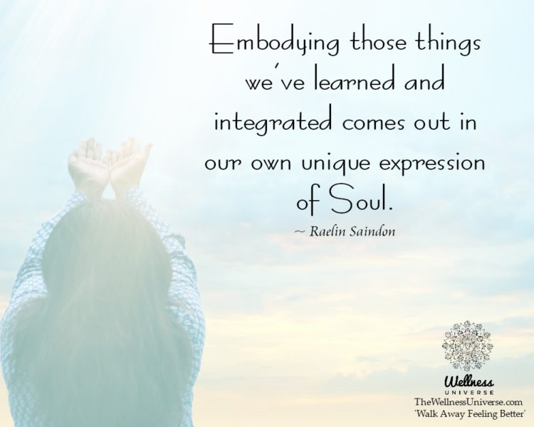 Embodying those things we've learned and integrated comes out in our own unique expression of Soul