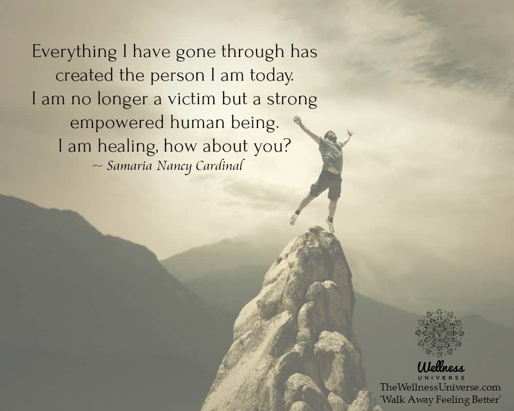 Everything I have gone through has created the person I am today. I am no longer a victim but a stro