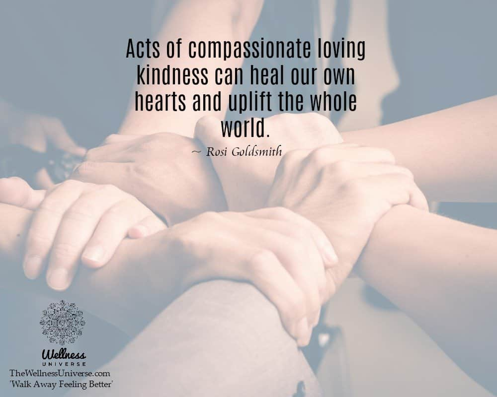 """""""Acts of compassionate loving kindness can heal our own hearts and uplift the whole world.&#82"""
