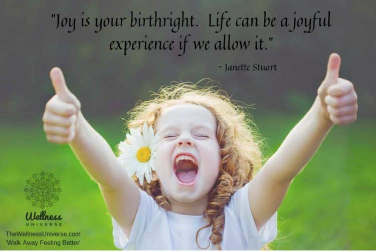 """Joy is your birthright. Life can be a joyful experience if we allow it."" ~ @janettestua"